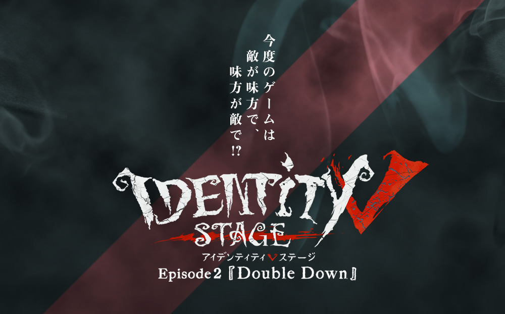 IdentityⅤ STAGE episode2「Double Down」
